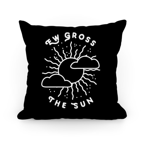 Ew Gross, The Sun Pillow