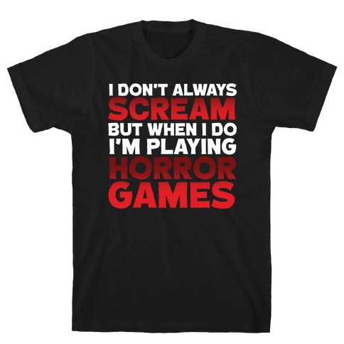 I Don't Always Scream But When I Do I'm Playing Horror Games T-Shirt