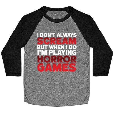 I Don't Always Scream But When I Do I'm Playing Horror Games Baseball Tee