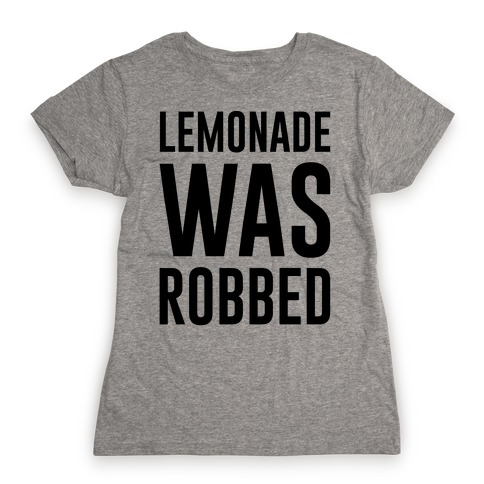 Lemonade Was Robbed Parody Womens T-Shirt