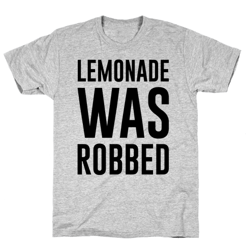 Lemonade Was Robbed Parody Mens T-Shirt
