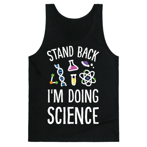Stand Back I'm Doing Science Tank Top