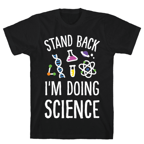 Stand Back I'm Doing Science Mens T-Shirt