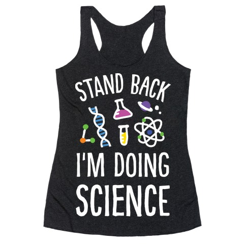 Stand Back I'm Doing Science Racerback Tank Top