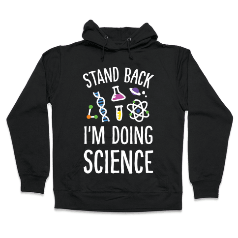 Stand Back I'm Doing Science Hooded Sweatshirt