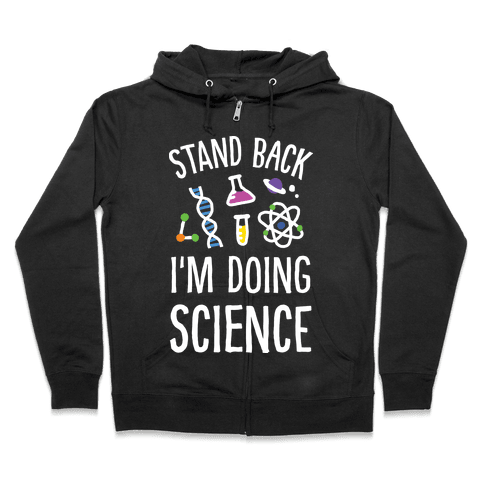 Stand Back I'm Doing Science Zip Hoodie