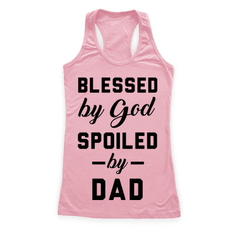 Blessed by God Spoiled by Dad Racerback Tank Top