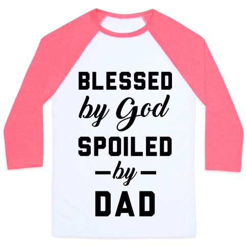 Blessed by God Spoiled by Dad Baseball Tee