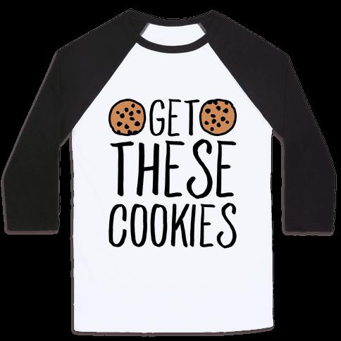 Get These Cookies Parody Baseball Tee