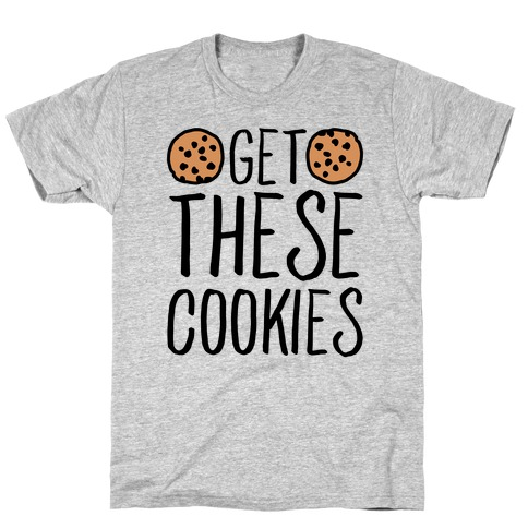 Get These Cookies Parody T-Shirt