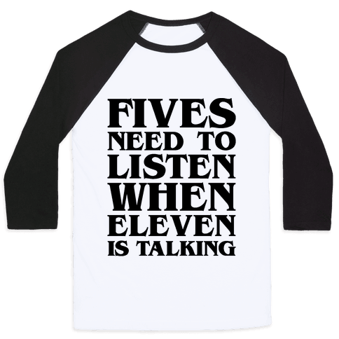 Fives Need To Listen When Eleven Is Talking Parody Baseball Tee