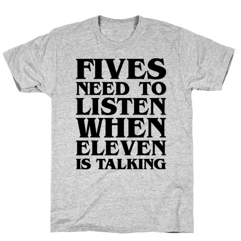 Fives Need To Listen When Eleven Is Talking Parody Mens T-Shirt