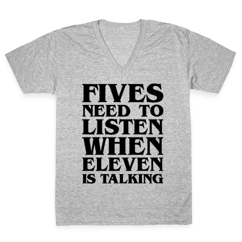 Fives Need To Listen When Eleven Is Talking Parody V-Neck Tee Shirt