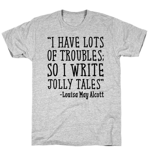 I Have Lots of Troubles So I Write Jolly Tales Quote T-Shirt