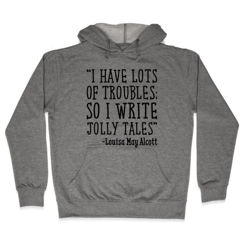 I Have Lots of Troubles So I Write Jolly Tales Quote Hooded Sweatshirt