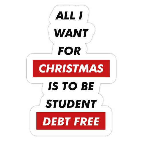 All I Want For Christmas Is To Be Student Debt Free Die Cut Sticker