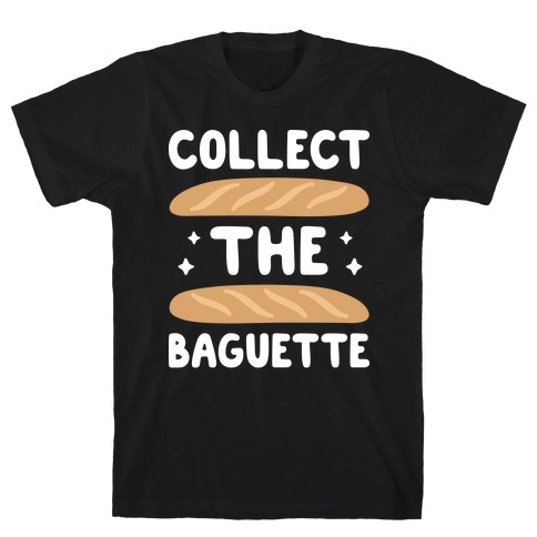 Collect The Baguette T-Shirt