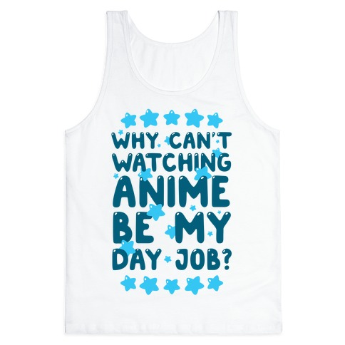 Why Can't Watching Anime Be My Day Job? Tank Top