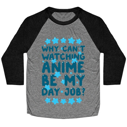 Why Can't Watching Anime Be My Day Job? Baseball Tee