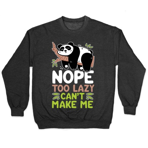 Nope. Too Lazy. Can't Make Me. Pullover