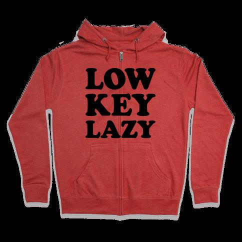 Low Key Lazy Zip Hoodie