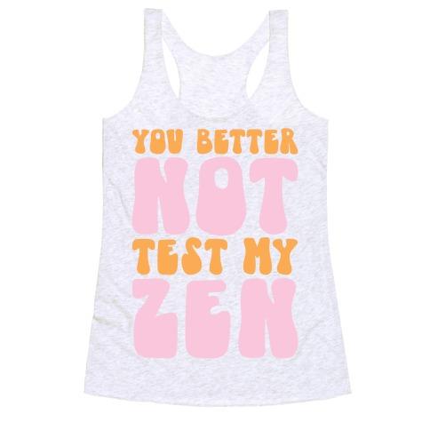 You Better Not Test My Zen Racerback Tank Top