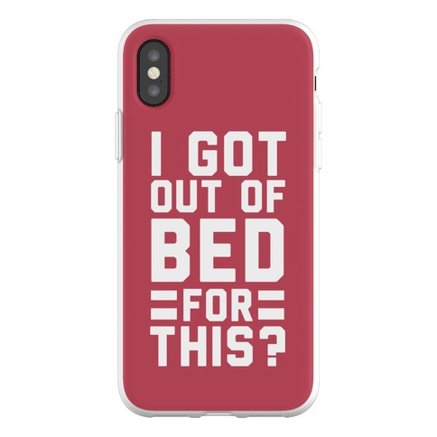 I Got Out of Bed For This? Phone Flexi-Case