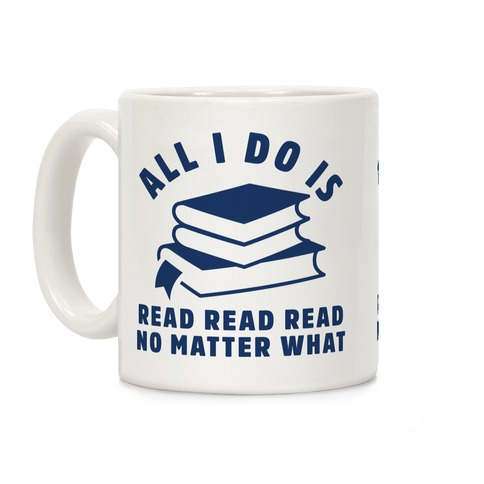 All I Do Is Read Coffee Mug