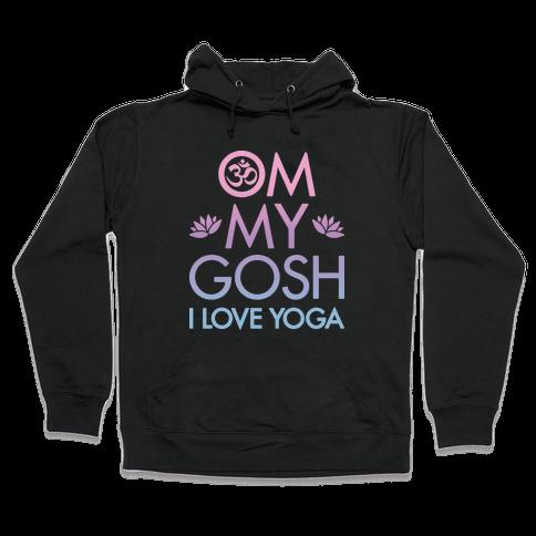 Om My Gosh I Love Yoga Hooded Sweatshirt
