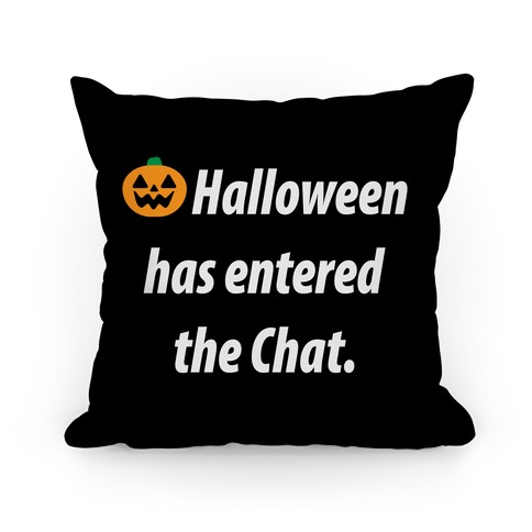 Halloween Has Entered The Chat Pillow