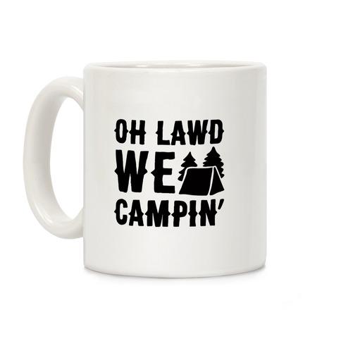 Oh Lawd We Campin'  Coffee Mug