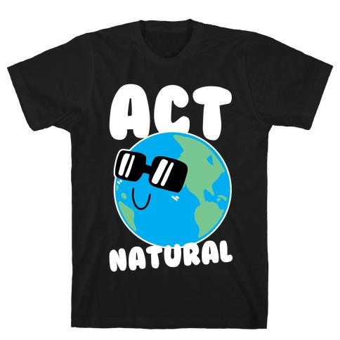 Act Natural T-Shirt