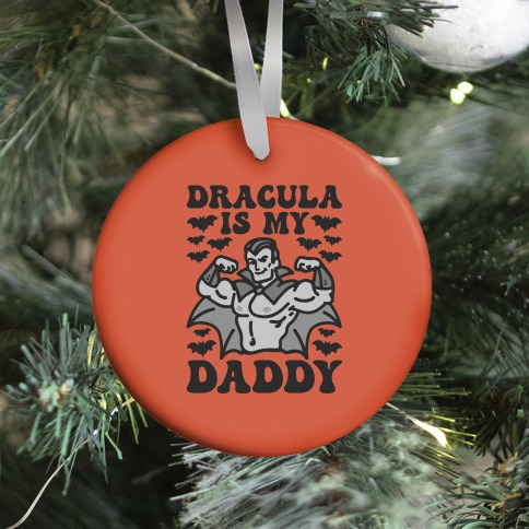 Dracula Is My Daddy Ornament