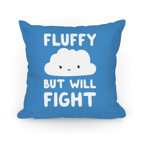 Fluffy But Will Fight Cloud Pillow
