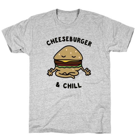 Cheeseburger & Chill T-Shirt