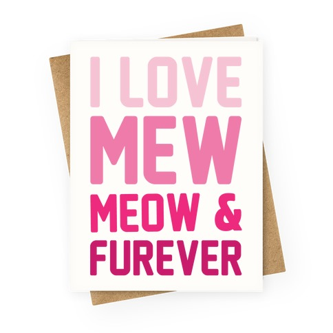 I Love Mew Meow & Furever Parody Greeting Card