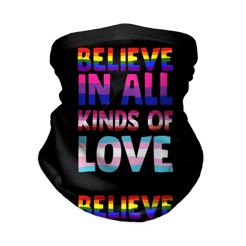 Believe In All Kinds of Love Neck Gaiter