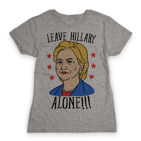 Leave Hillary Alone Womens T-Shirt