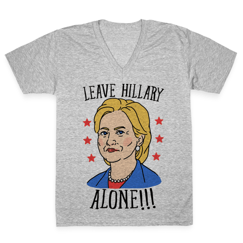 Leave Hillary Alone V-Neck Tee Shirt
