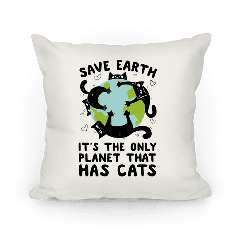 Save Earth, It's the only planet that has cats! Pillow