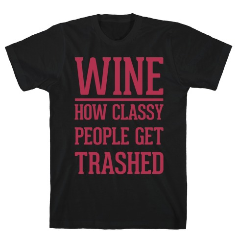 Wine How Classy People Get Trashed White Print Mens T-Shirt