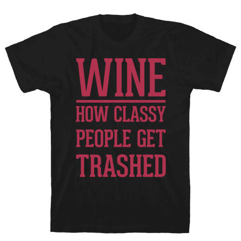 Wine How Classy People Get Trashed White Print Mens/Unisex T-Shirt