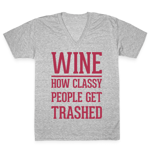 Wine How Classy People Get Trashed White Print V-Neck Tee Shirt