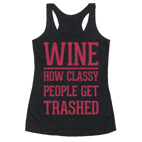 Wine How Classy People Get Trashed White Print Racerback Tank Top
