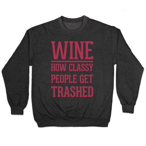 Wine How Classy People Get Trashed White Print Pullover