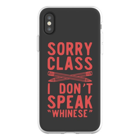 Sorry Class I Don't Speak Whinese Phone Flexi-Case