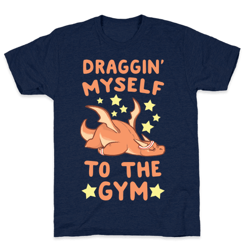 Draggin' Myself to the Gym Mens T-Shirt