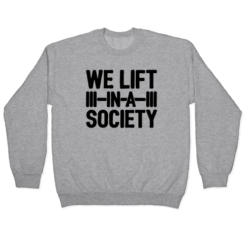 We Lift In A Society Parody Pullover