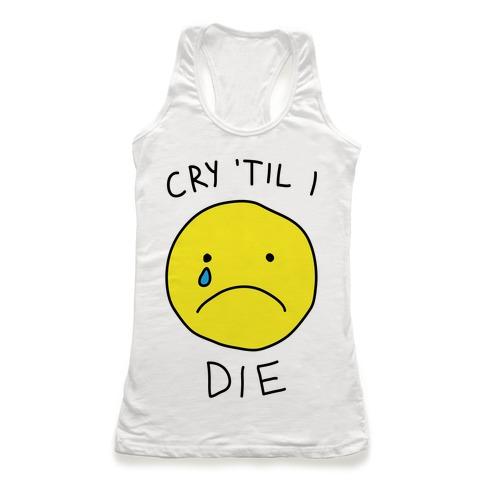 Cry 'Til I Die Racerback Tank Top