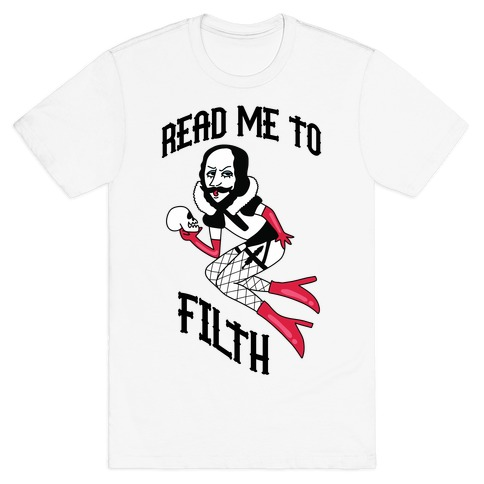 Read Me to Filth (Shakespeare) T-Shirt